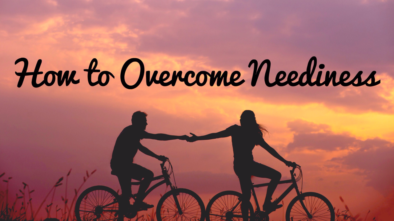 How to overcome neediness