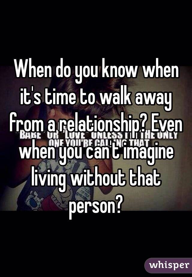 When its time to walk away