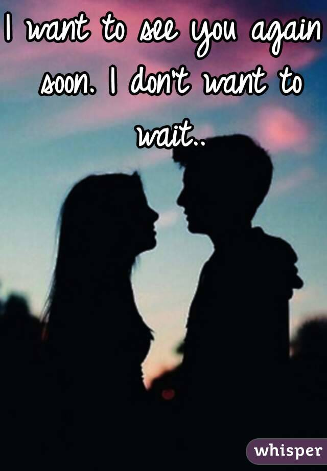 I don t want to see you again