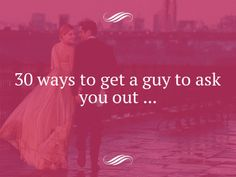30 ways to get a guy to ask you out