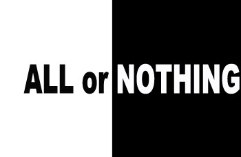 All or nothing attitude