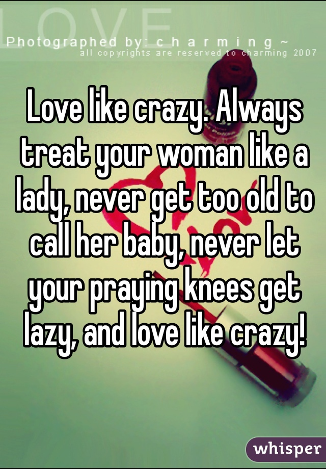 Always treat your woman like a lady