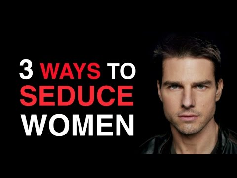 Best way to seduce a woman