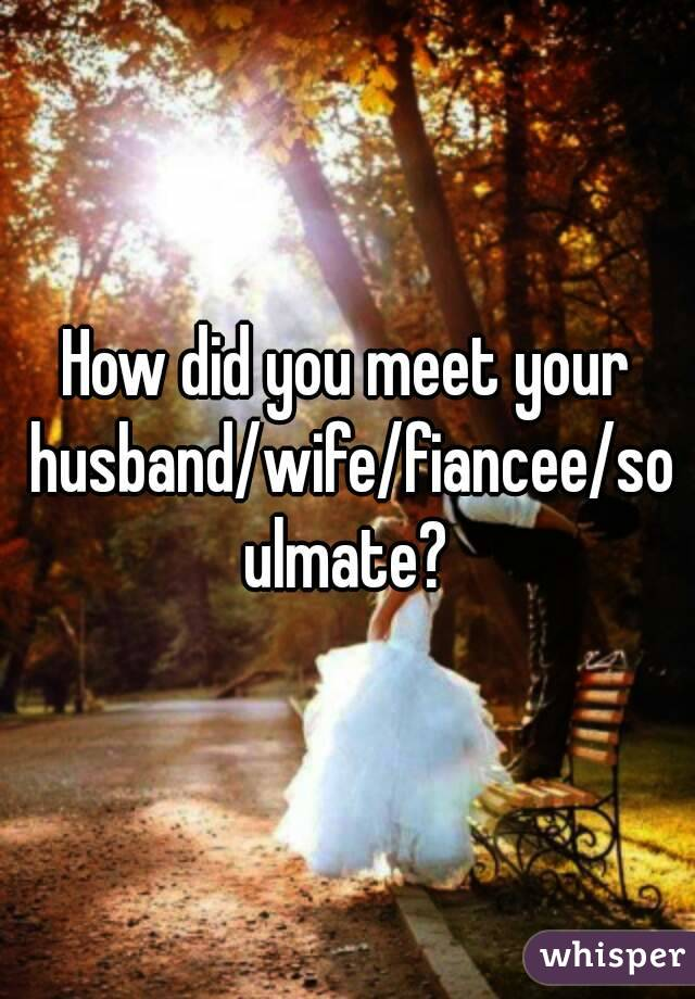 How did you meet your wife