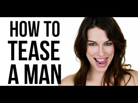 How to tease a man