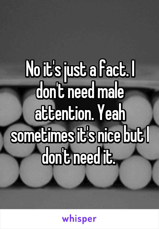 I need male attention