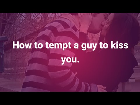 Ways guys like to be kissed