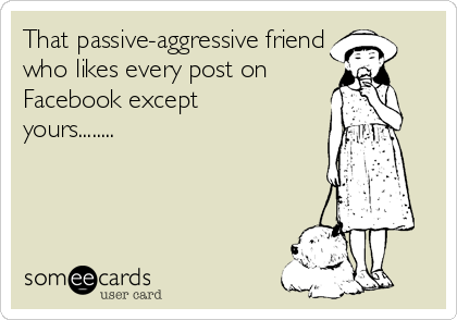 Dealing with a passive aggressive friend