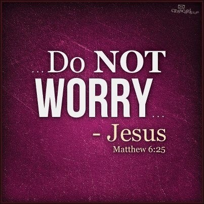 Do not worry about your life