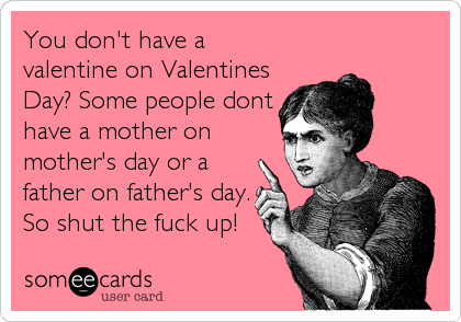 Don t have a valentine