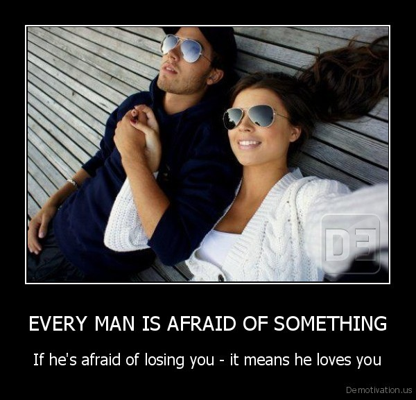 When a man is afraid of losing you