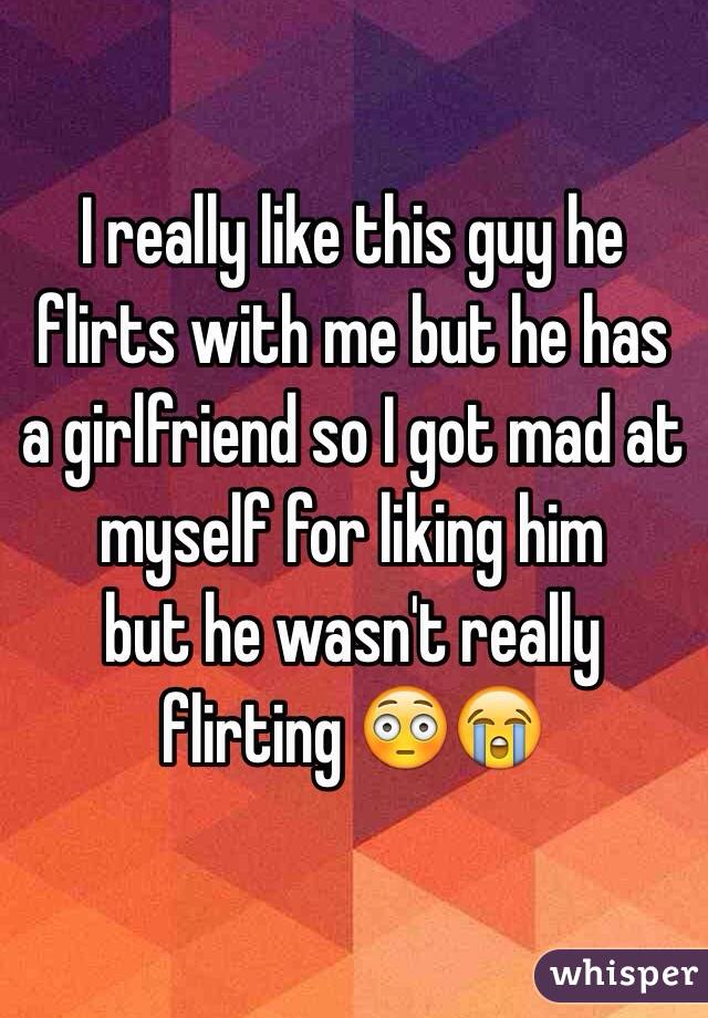 I like this guy but he has a girlfriend