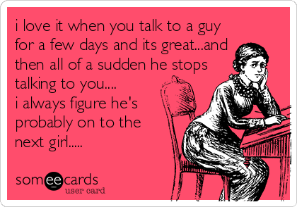 When a guy suddenly stops talking to you
