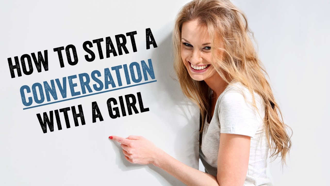 Get a girl to talk to you