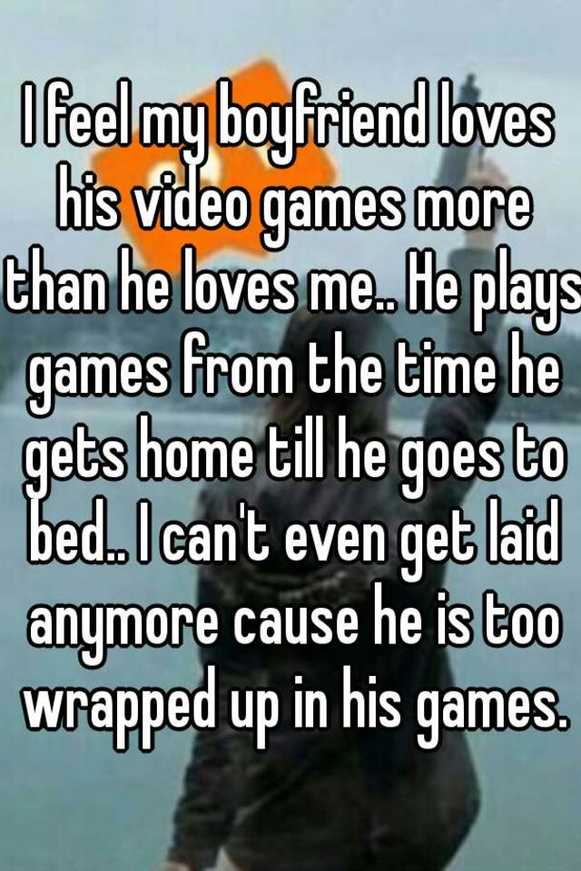 He plays games with me