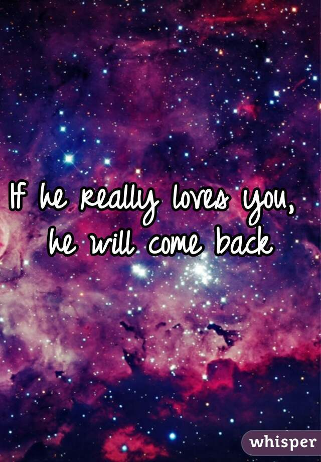 He will come back