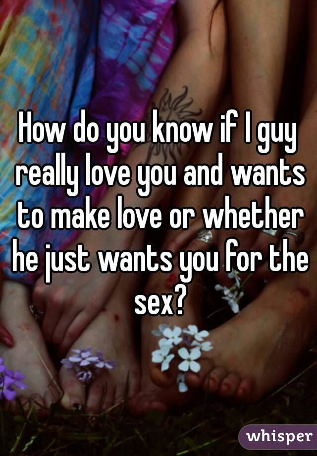 How do you know if a guy just wants sex