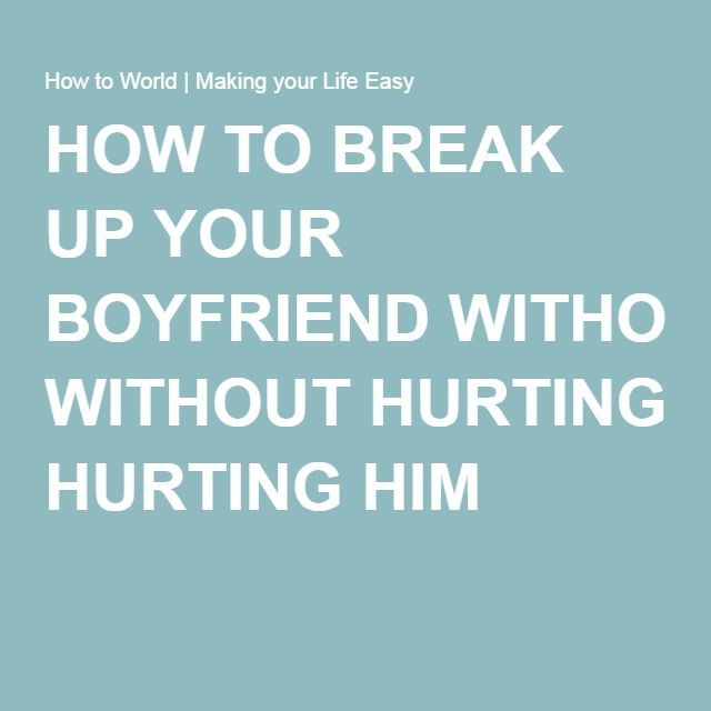 How to dump a guy without hurting him
