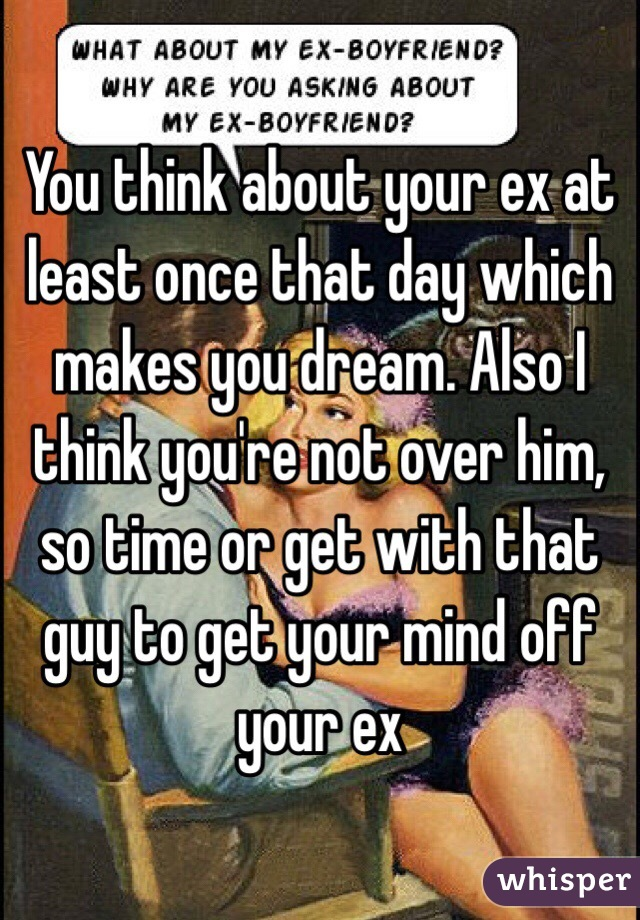 How to get your ex boyfriend off your mind