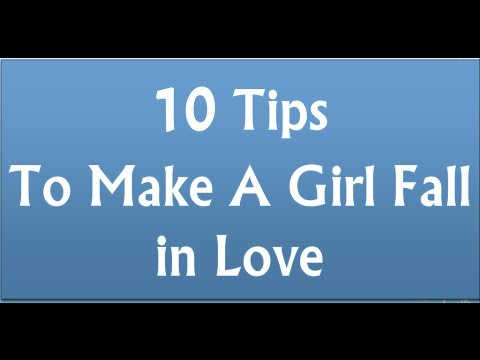 How to make a girl fall in love