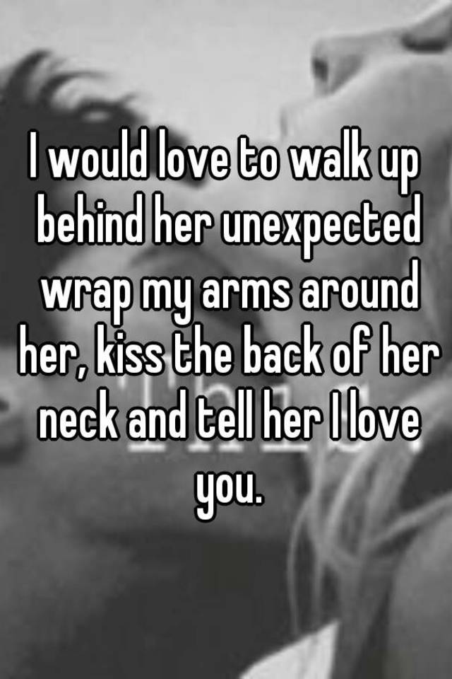How to walk up to a girl and kiss her