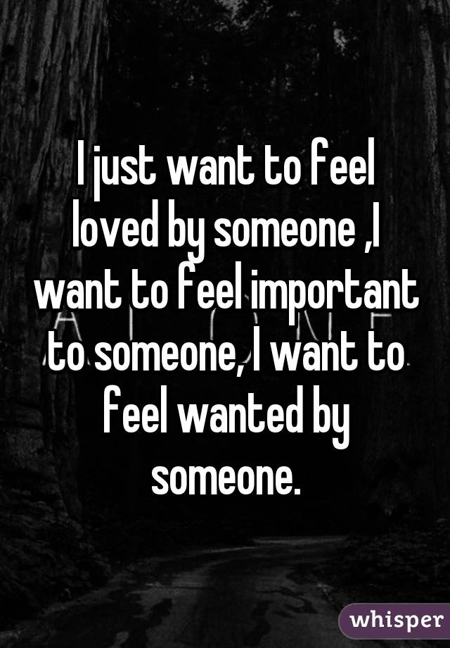 I just want to feel loved