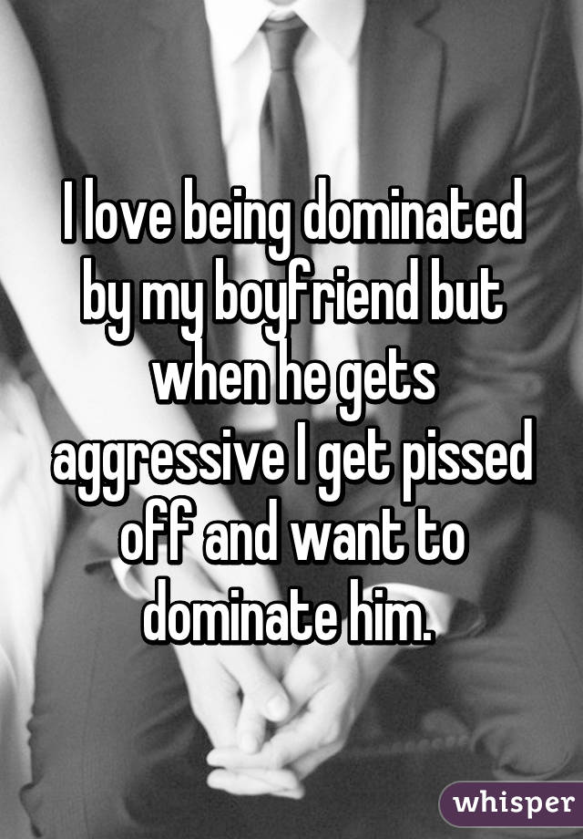 I like being controlled by my boyfriend