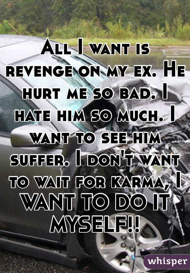 I want my ex to suffer