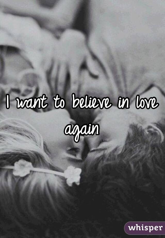 I want to be in love again