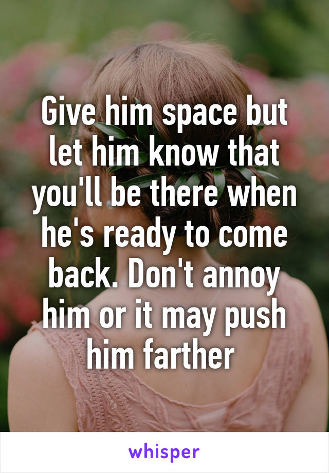 If i give him space will he come back