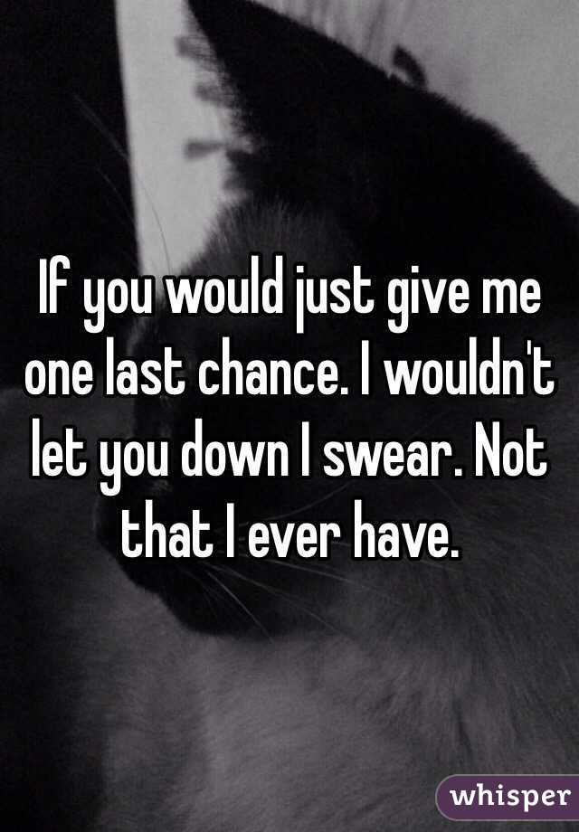 If you give me one chance to tell you