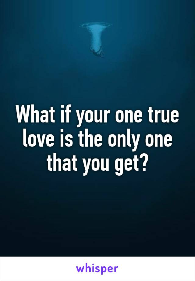 Is there only one true love