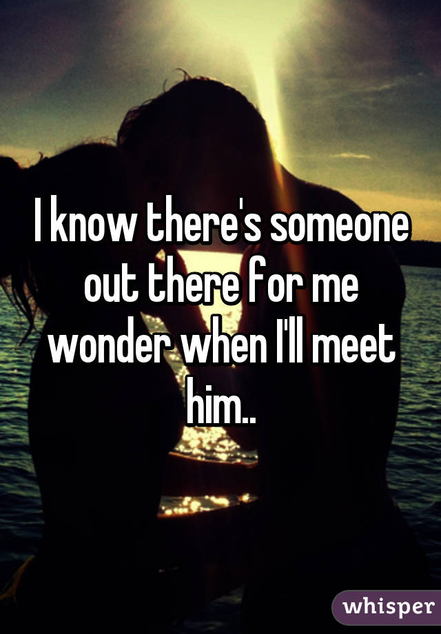 Is there someone out there for me