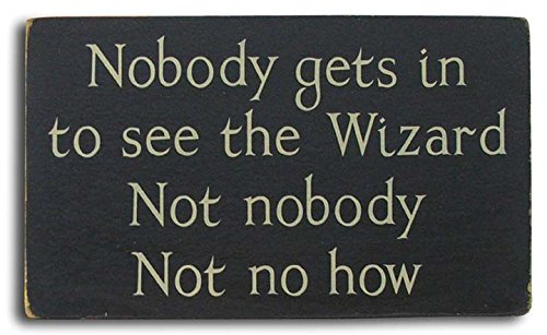 Nobody gets in to see the wizard sign