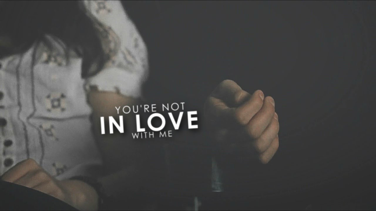 Not in love with me