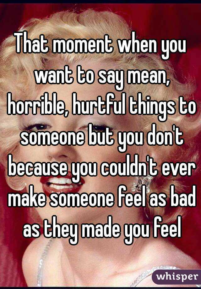 Saying hurtful things to someone you love