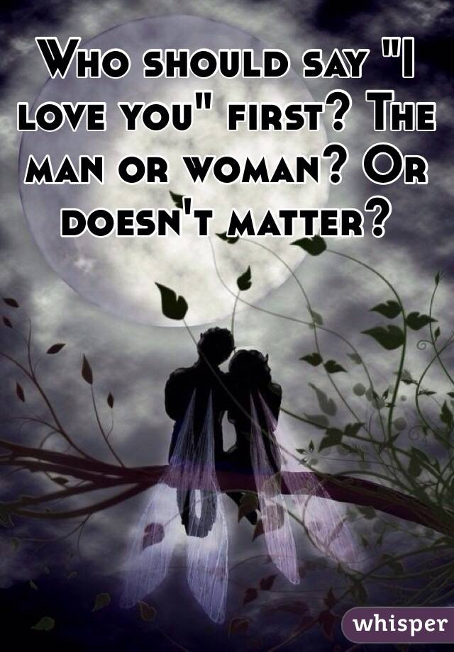 Should a man say i love you first