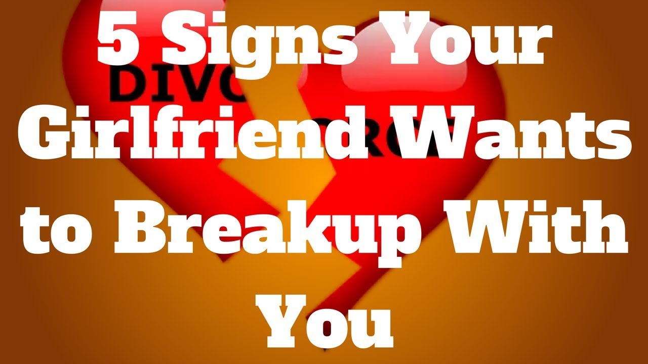 Signs your girlfriend wants to break up