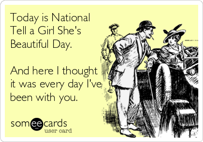 Tell a girl shes beautiful day