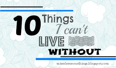 Things you cant live without