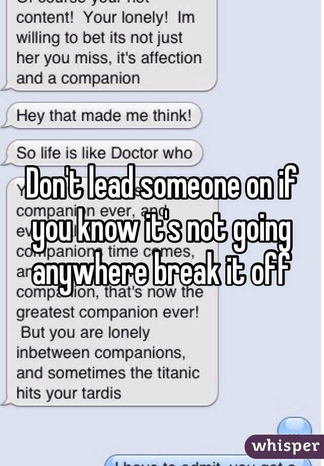 To lead someone on