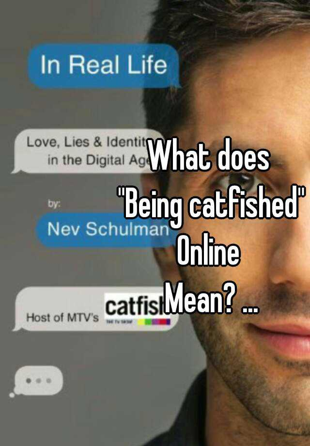What does being catfished mean