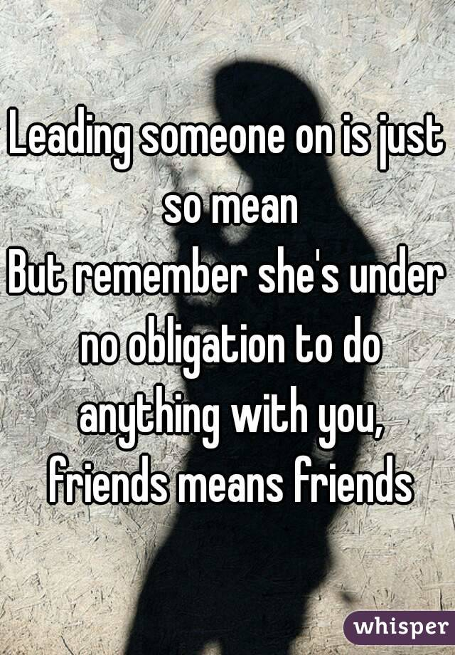 What does leading someone on mean