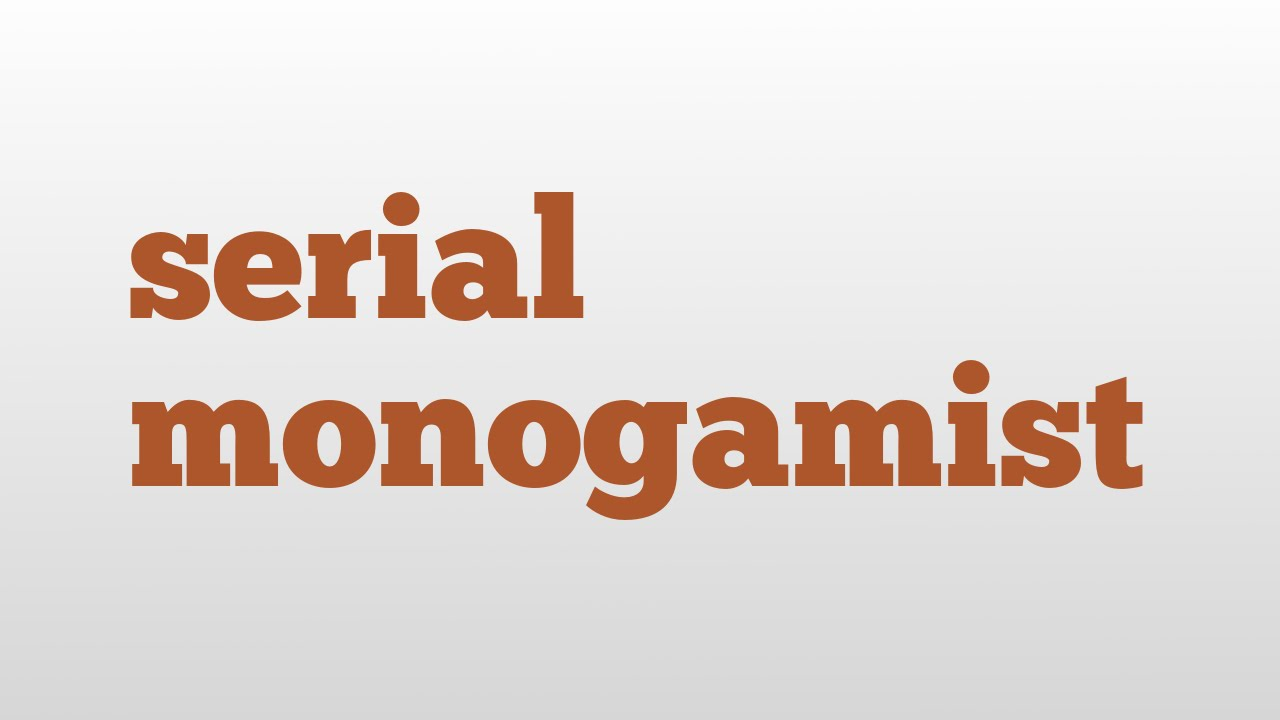 What is a serial monogamist