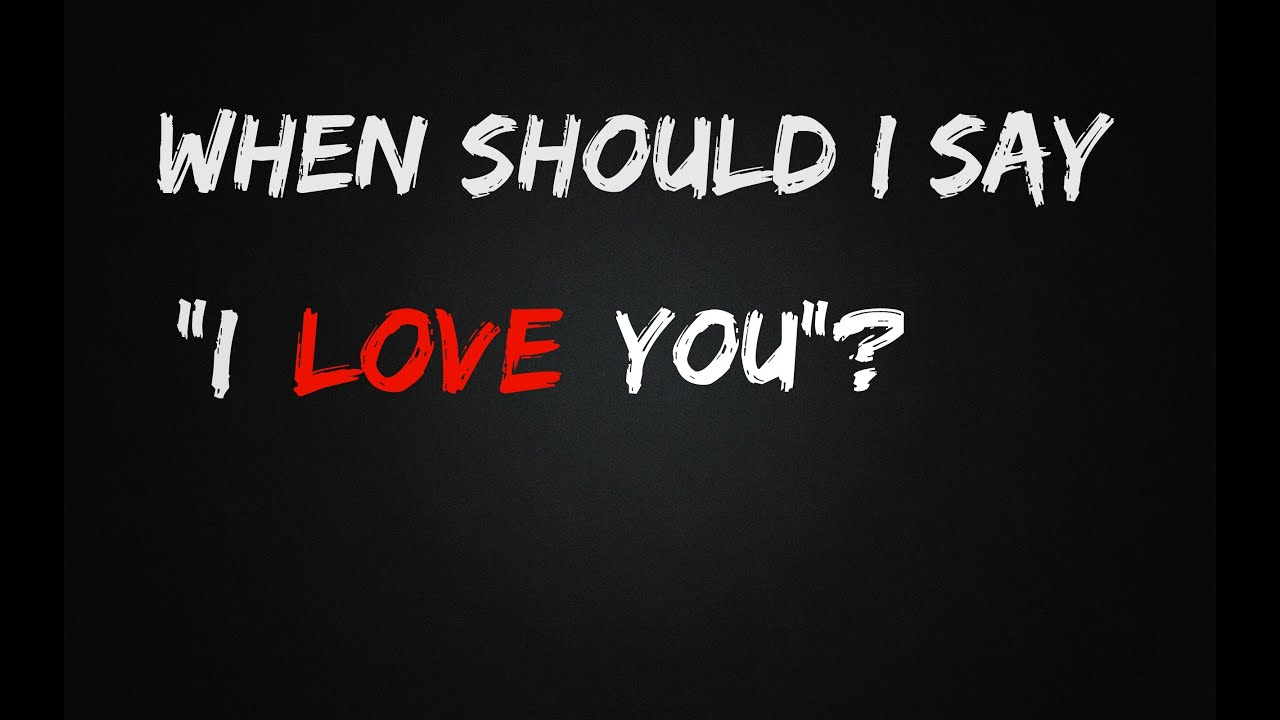 When should your boyfriend say i love you
