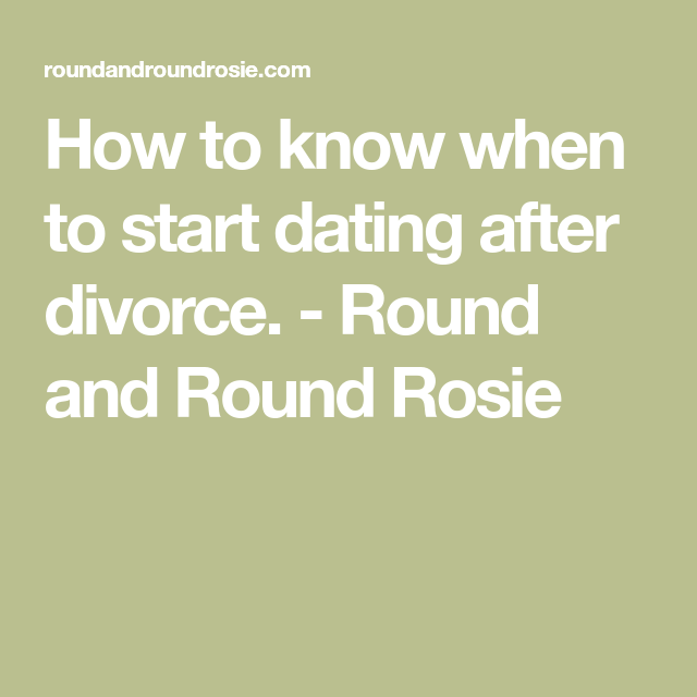 When to start dating after a divorce