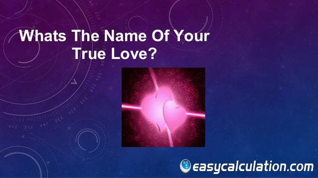 Who is your true love